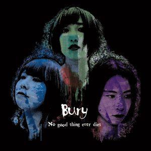 Bury 1st Full Album 『No good thing ever dies』